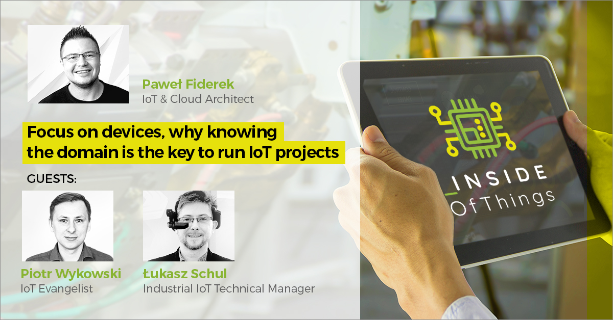 Focus on devices, why knowing the domain is the key to run IoT projects.